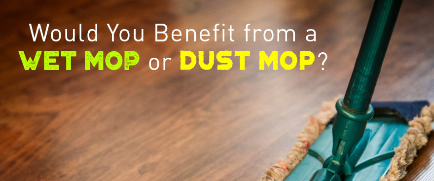Would You Benefit from a Wet Mop or Dust Mop?