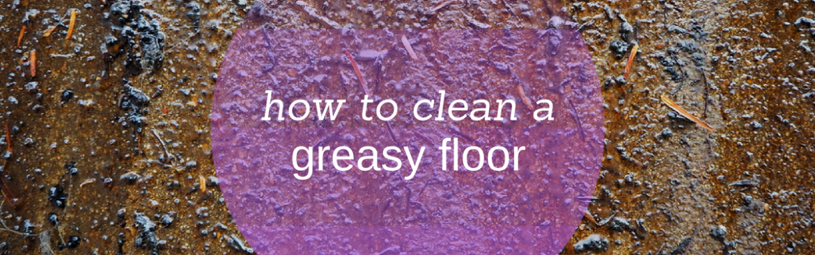 how to clean greasy floors