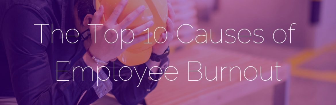 the top 10 causes of employee burnout